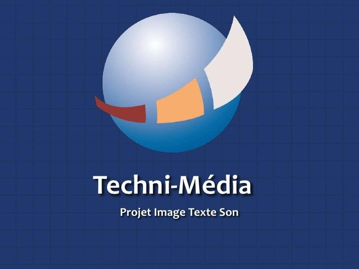 Techni-Média<br />Projet Image Texte Son<br />