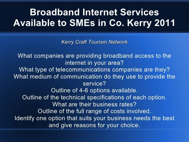 Broadband Internet Services Available to SMEs in Co. Kerry 2011 Kerry Craft Tourism Network <ul><li>What companies are pro...