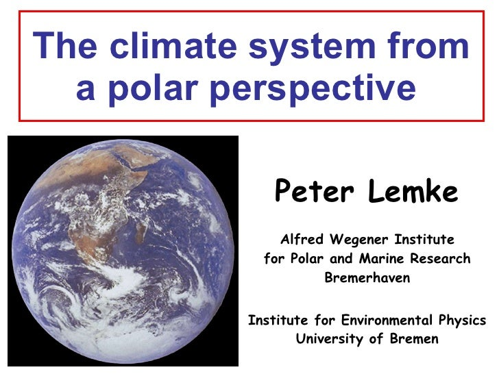 The climate system from a polar perspective  Peter Lemke Alfred Wegener Institute for Polar and Marine Research Bremerhave...