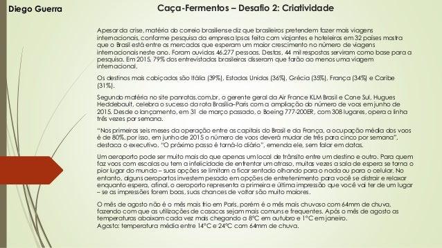 Caça-Fermentos – Desafio 2: Criatividade Apesar da crise, matéria do correio brasiliense diz que brasileiros pretendem faz...