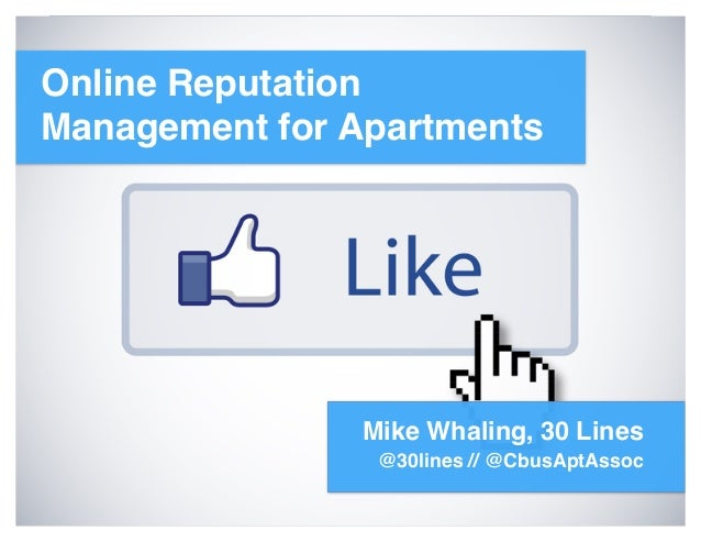 Online ReputationManagement for Apartments               Mike Whaling, 30 Lines                @30lines // @CbusAptAssoc