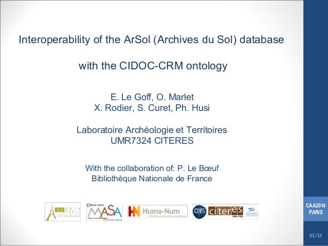 Interoperability of the ArSol (Archives du Sol) database with the CIDOC-CRM ontology E. Le Goff, O. Marlet X. Rodier, S. C...