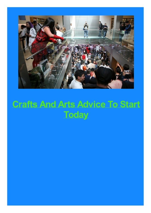 Crafts And Arts Advice To Start Today