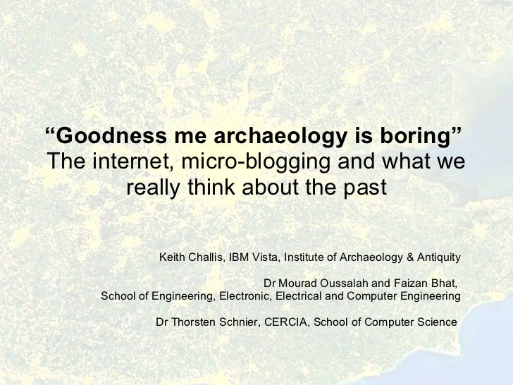 """Goodness me archaeology is boring"" the internet, micro-blogging and what we really think about the past"
