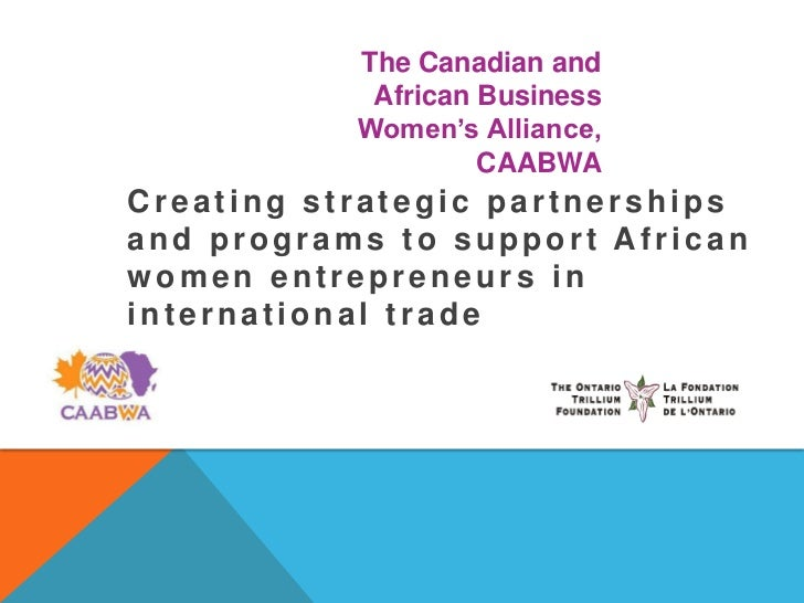 The Canadian and            African Business           Women's Alliance,                    CAABWACreating strategic partn...