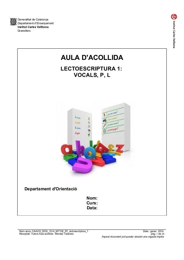 Generalitat de Catalunya Departament d'Ensenyament Institut Carles Vallbona Granollers  AULA D'ACOLLIDA LECTOESCRIPTURA 1:...