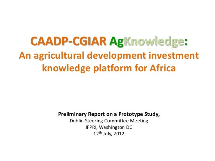 CAADP-CGIAR AgKnowledge:An agricultural development investment     knowledge platform for Africa        Preliminary Report...