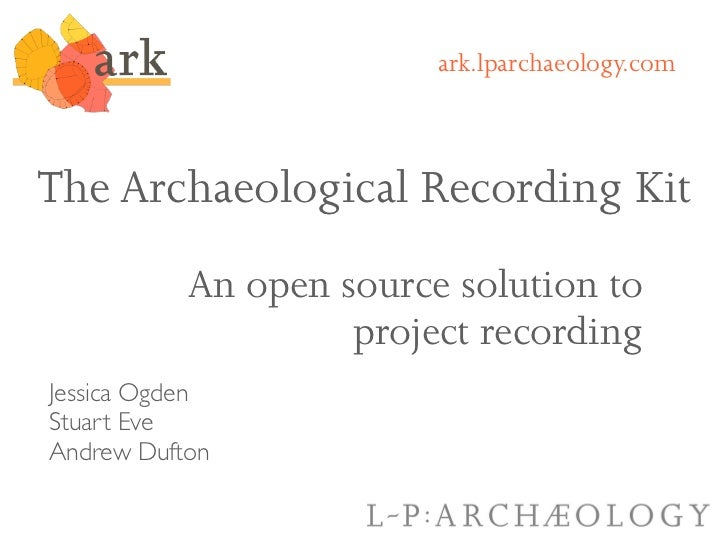 ark.lparchaeology.comThe Archaeological Recording Kit           An open source solution to                    project reco...