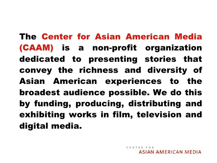 <ul><li>The  Center for Asian American Media (CAAM)  is a non-profit organization dedicated to presenting stories that con...