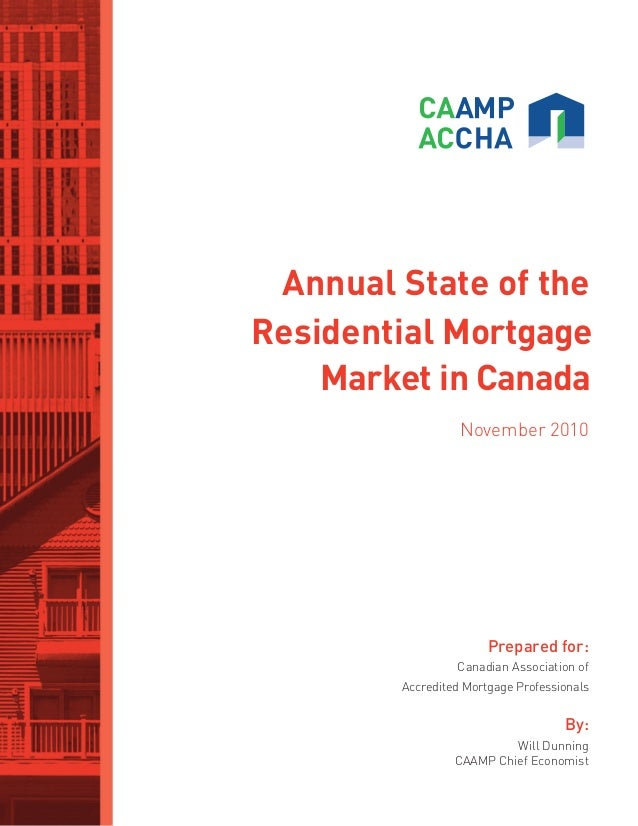Annual State of the Residential Mortgage Market in Canada November 2010 Prepared for: Canadian Association of Accredited M...