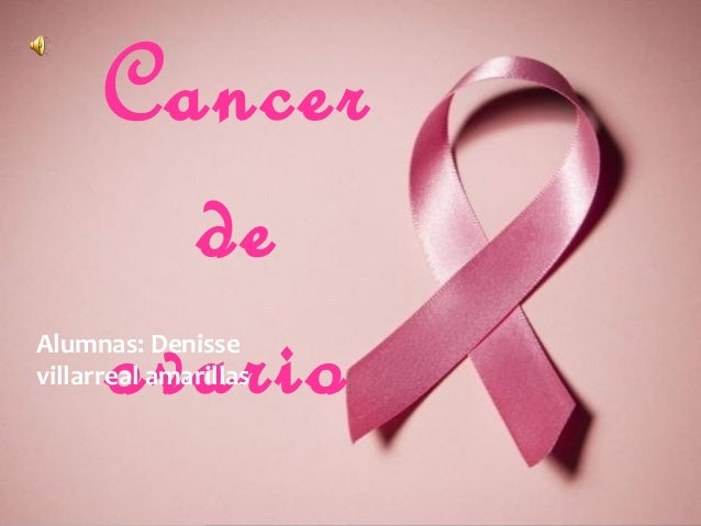 Cancer de ovario  Alumnas: Denisse villarreal amarillas