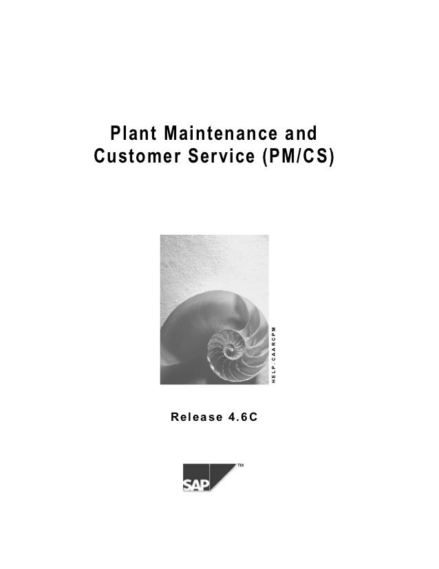 Plant Maintenance andCustomer Service (PM/CS)                      HELP.CAARCPM       Release 4.6C                ™