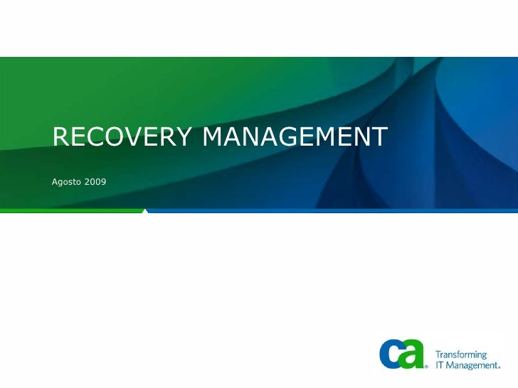 RECOVERY MANAGEMENT Agosto 2009 Title text for Title or Divider pages should be either 40 pt for short titles /28 pt for s...