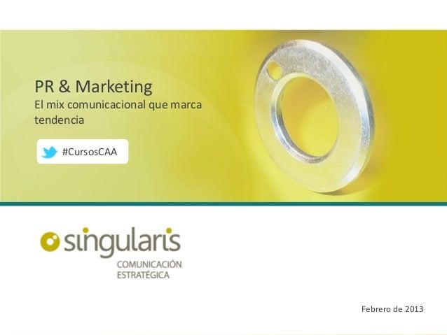 PR & MarketingEl mix comunicacional que marcatendencia     #CursosCAA                                  Febrero de 2013