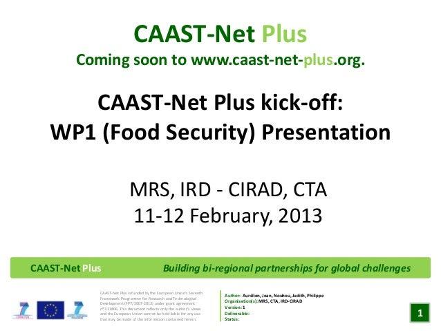 CAAST-Net Plus        Coming soon to www.caast-net-plus.org.      CAAST-Net Plus kick-off:   WP1 (Food Security) Presentat...