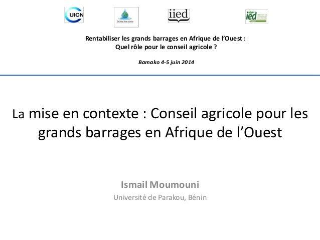 Rentabiliser les grands barrages en Afrique de l'Ouest :  Quel rôle pour le conseil agricole ?  Bamako 4-5 juin 2014  La m...