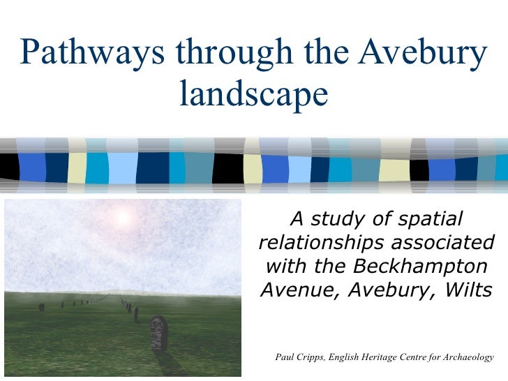 Pathways through the Avebury landscape A study of spatial relationships associated with the Beckhampton Avenue, Avebury, W...