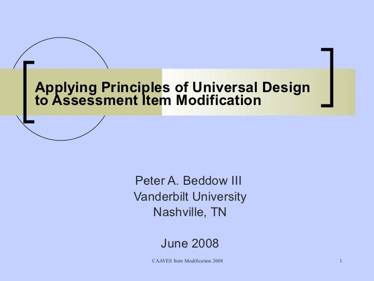 Applying Principles of Universal Design to Assessment Item Modification Peter A. Beddow III   Vanderbilt University Nashvi...