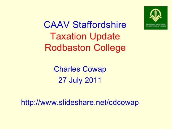 CAAV Staffordshire Taxation Update Rodbaston College Charles Cowap 27 July 2011 http://www.slideshare.net/cdcowap
