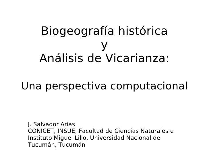 Biogeografía histórica y Análisis de Vicarianza: Una perspectiva computacional J. Salvador Arias CONICET, INSUE, Facultad ...