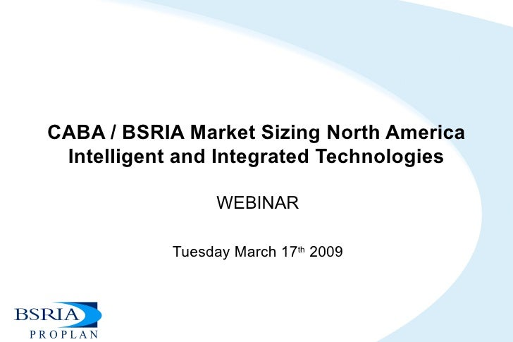 CABA / BSRIA Market Sizing North America Intelligent and Integrated Technologies WEBINAR Tuesday March 17 th  2009