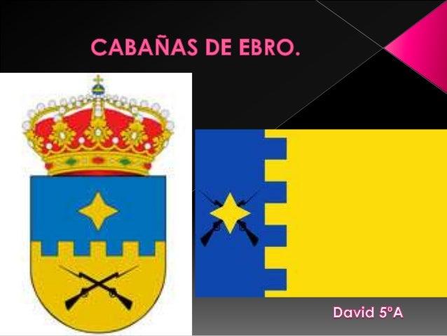Nombre: Cabañas de Ebro. Comarca: Ribera Alta del Ebro. Provincia: Zaragoza. Km respecto a la capital: 30 km. Superficie e...