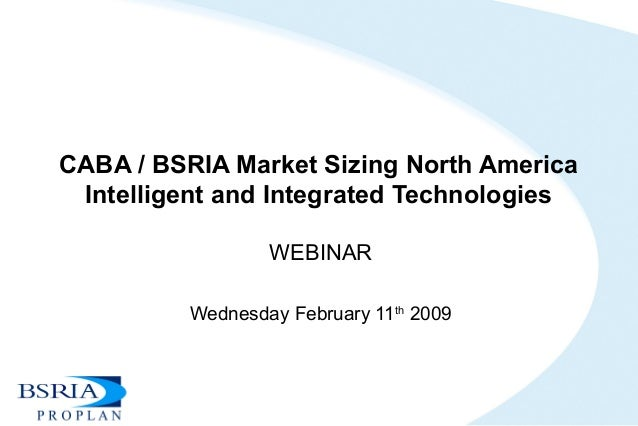 CABA / BSRIA Market Sizing North America Intelligent and Integrated Technologies WEBINAR Wednesday February 11th 2009
