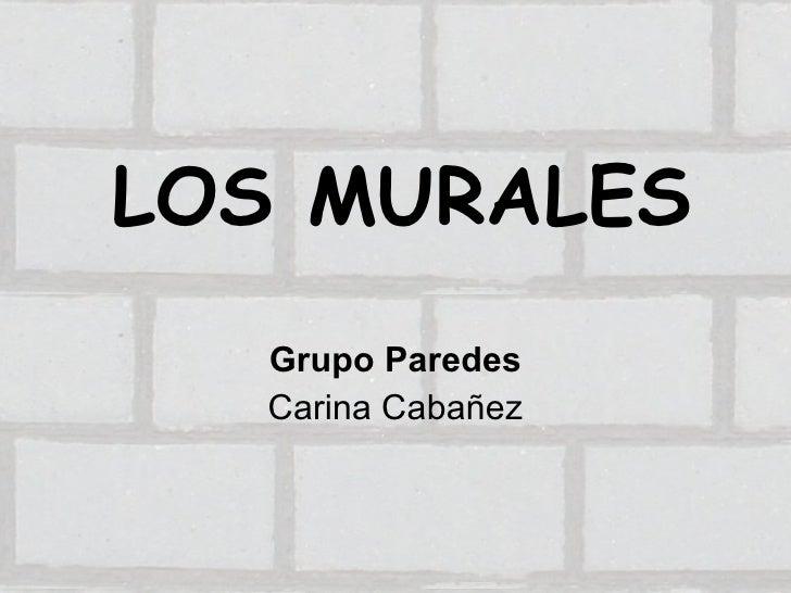 LOS MURALES Grupo Paredes Carina Cabañez
