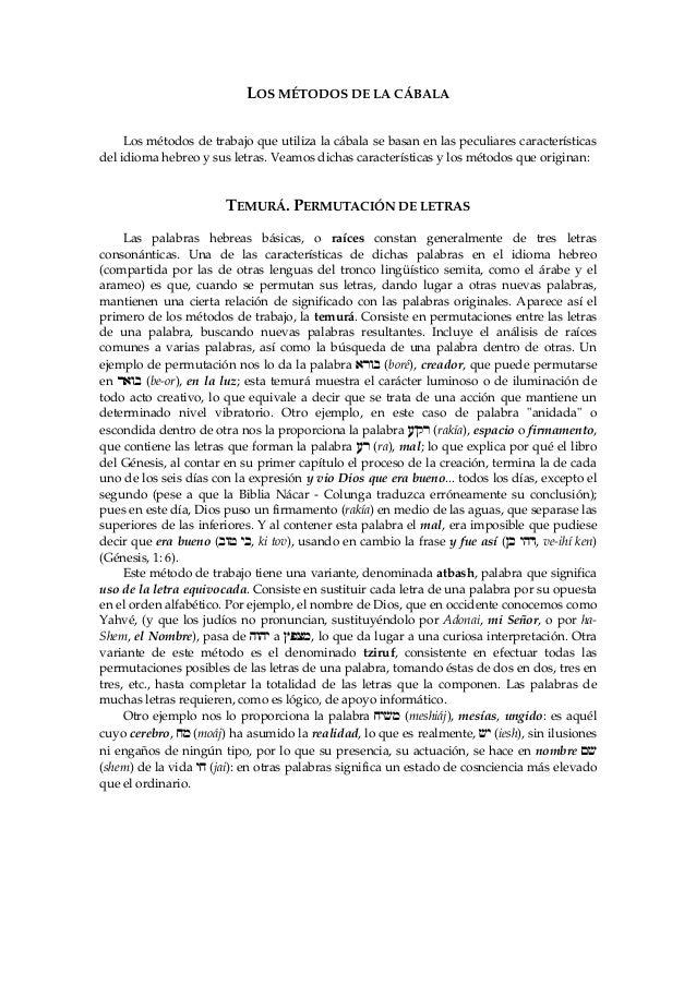 LOS MÉTODOS DE LA CÁBALA Los métodos de trabajo que utiliza la cábala se basan en las peculiares características del idiom...