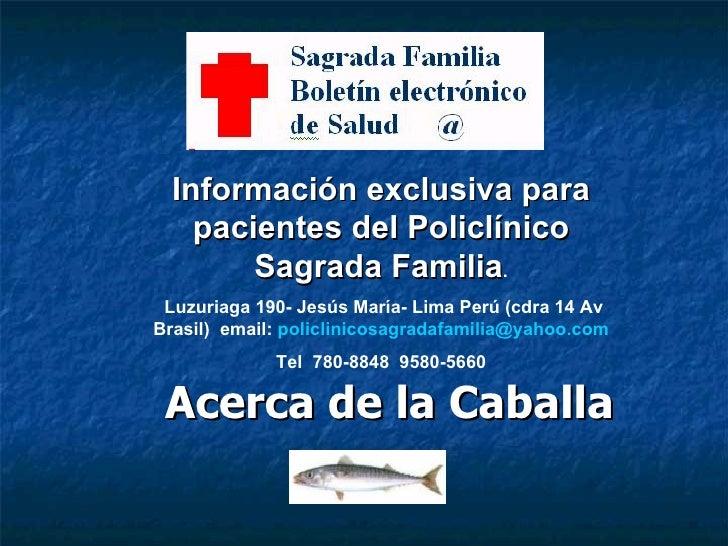 Acerca de la Caballa Información exclusiva para pacientes del Policlínico Sagrada Familia . Luzuriaga 190- Jesús María- Li...