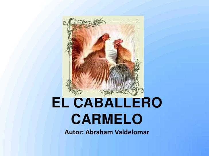 EL CABALLERO  CARMELO Autor: Abraham Valdelomar
