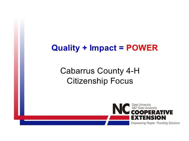 Quality + Impact = POWER Cabarrus County 4-H  Citizenship Focus