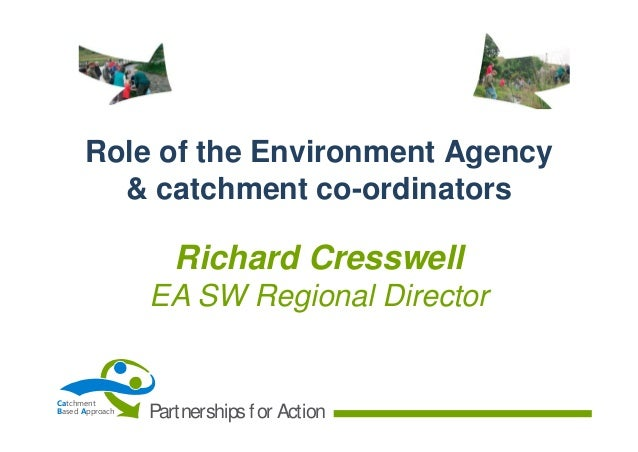 Role of the Environment Agency & catchment co-ordinators  Richard Cresswell EA SW Regional Director  Catchment Based Appro...