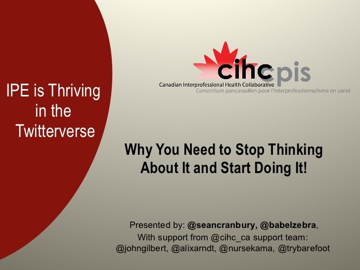 IPE is Thriving  in the  Twitterverse Why You Need to Stop Thinking About It and Start Doing It! Presented by:  @seancranb...