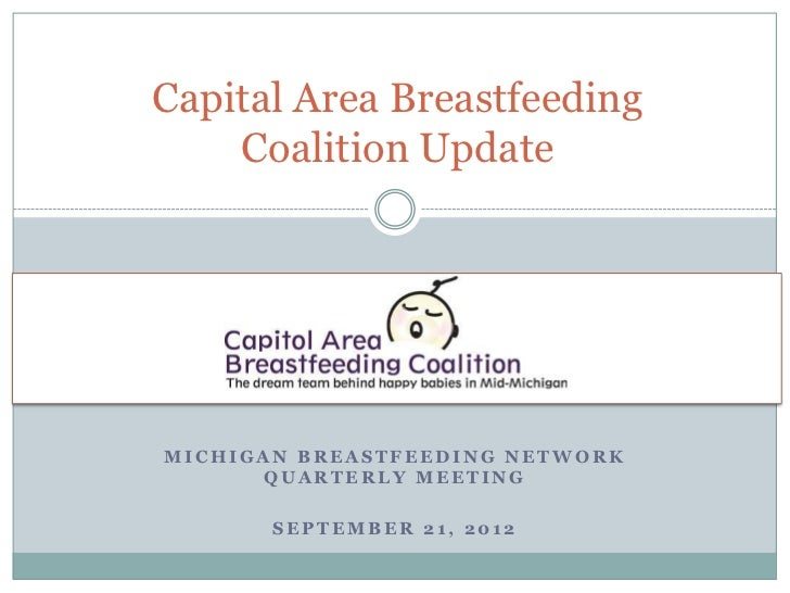 Capital Area Breastfeeding    Coalition UpdateMICHIGAN BREASTFEEDING NETWORK      QUARTERLY MEETING       SEPTEMBER 21, 2012
