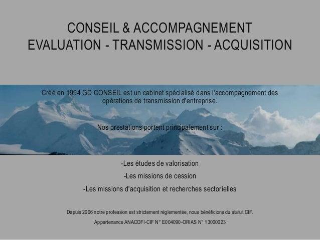 Créé en 1994 GD CONSEIL est un cabinet spécialisé dans l'accompagnement des opérations de transmission d'entreprise. Nos p...