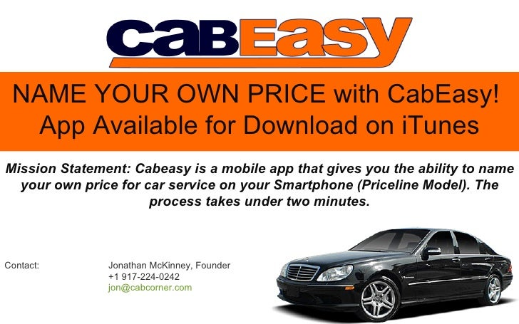 NAME YOUR OWN PRICE with CabEasy!  App Available for Download on iTunesMission Statement: Cabeasy is a mobile app that giv...