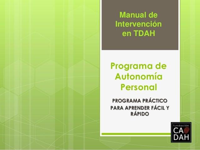 Manual de Intervención en TDAH  Programa de Autonomía Personal PROGRAMA PRÁCTICO PARA APRENDER FÁCIL Y RÁPIDO