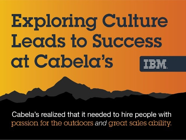 Cabela's realized that it needed to hire people with passion for the Outdoors and great sales ability.