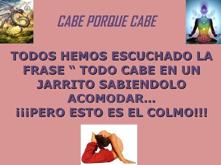 """TODOS HEMOS ESCUCHADO LA FRASE """" TODO CABE EN UN JARRITO SABIENDOLO ACOMODAR… ¡¡¡PERO ESTO ES EL COLMO!!! CABE PORQUE CABE"""