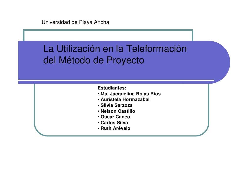 Universidad de Playa Ancha     La Utilización en la Teleformación del Método de Proyecto                       Estudiantes...