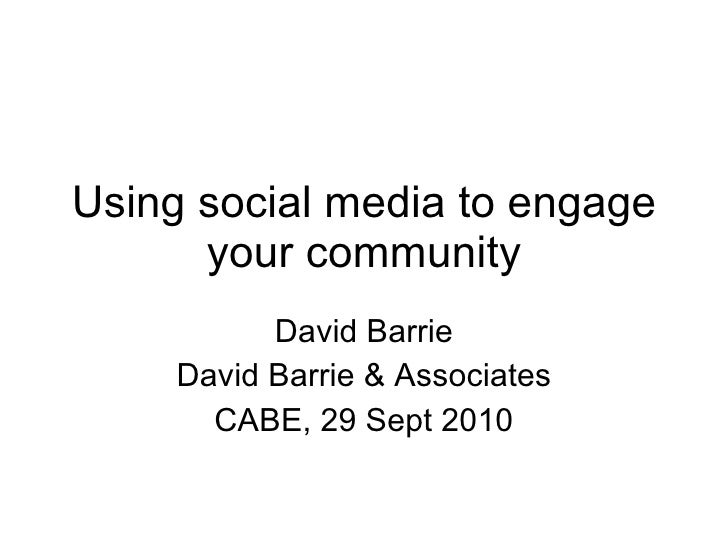 Using social media to engage your community David Barrie David Barrie & Associates CABE, 29 Sept 2010