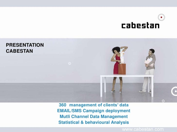 PRESENTATIONCABESTAN<br />360° management of clients' data<br />EMAIL/SMS Campaign deployment<br />Mutli Channel Data Mana...