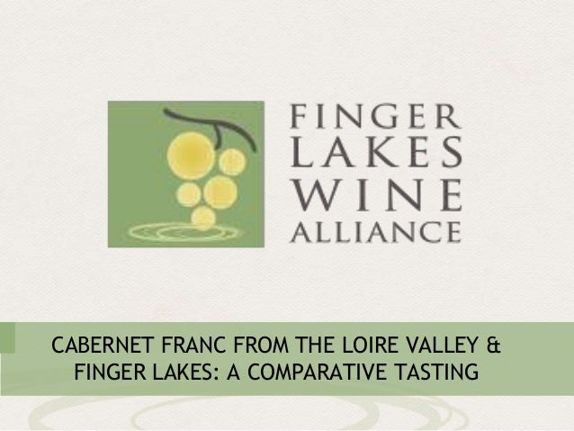 CABERNET FRANC FROM THE LOIRE VALLEY &FINGER LAKES: A COMPARATIVE TASTING