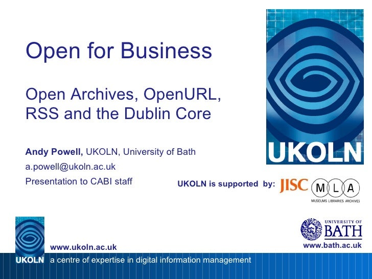 UKOLN is supported  by: Open for Business Open Archives, OpenURL, RSS and the Dublin Core Andy Powell,  UKOLN, University ...