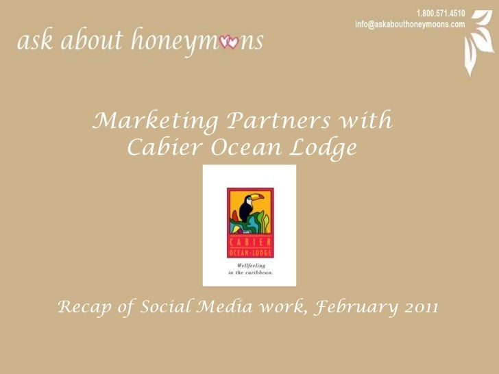 Marketing Partners with <br />Cabier Ocean Lodge<br />Recap of Social Media work, February 2011<br />