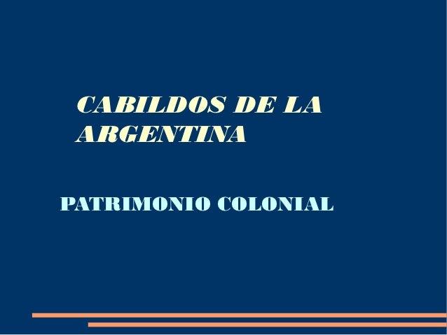 CABILDOS DE LA ARGENTINAPATRIMONIO COLONIAL