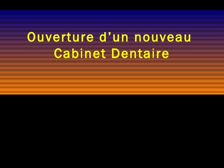 Ouverture d'un nouveau  Cabinet Dentaire <ul><li>CLICK MOUSE TO ADVANCE </li></ul>