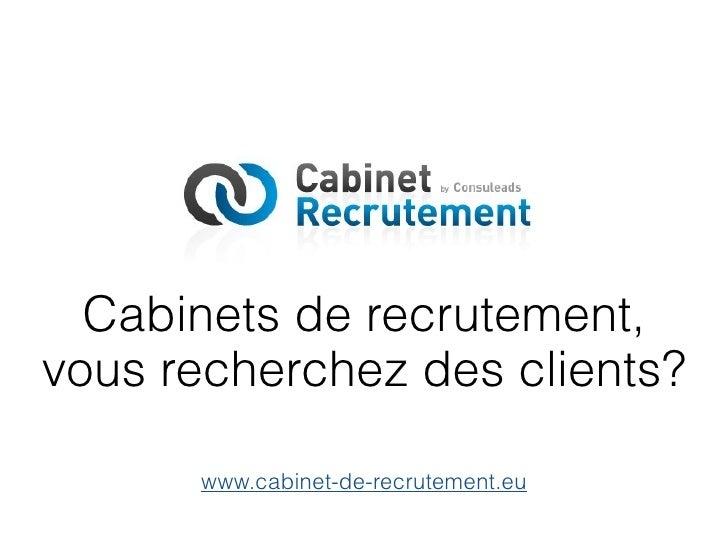 Cabinets de recrutement,vous recherchez des clients?      www.cabinet-de-recrutement.eu