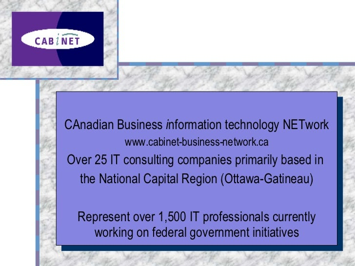 CAnadian Business  i nformation technology NETwork www.cabinet-business-network.ca Over 25 IT consulting companies primari...